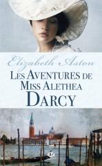 elizabeth aston,les aventures de miss alethea darcy,les filles de mr darcy,jane austen,orgueil et préjugés,darcy,pride and prejudice