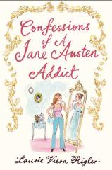 confessions of a jane austen addict,laurie viera rigler,jane austen,austenerie,confessions d'une fan de jane austen